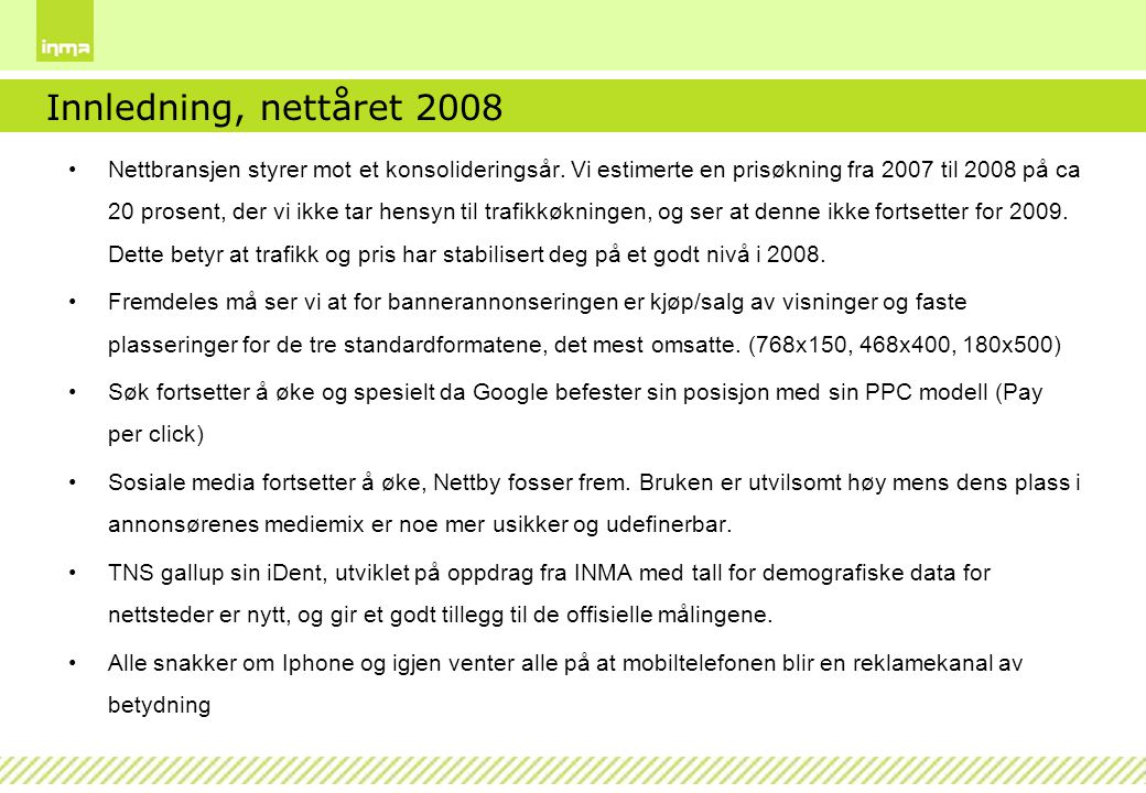 Innledning, nettåret 2008 Nettbransjen styrer mot et konsolideringsår. Vi estimerte en prisøkning fra 2007 til 2008 på ca 20 prosent, der vi ikke tar