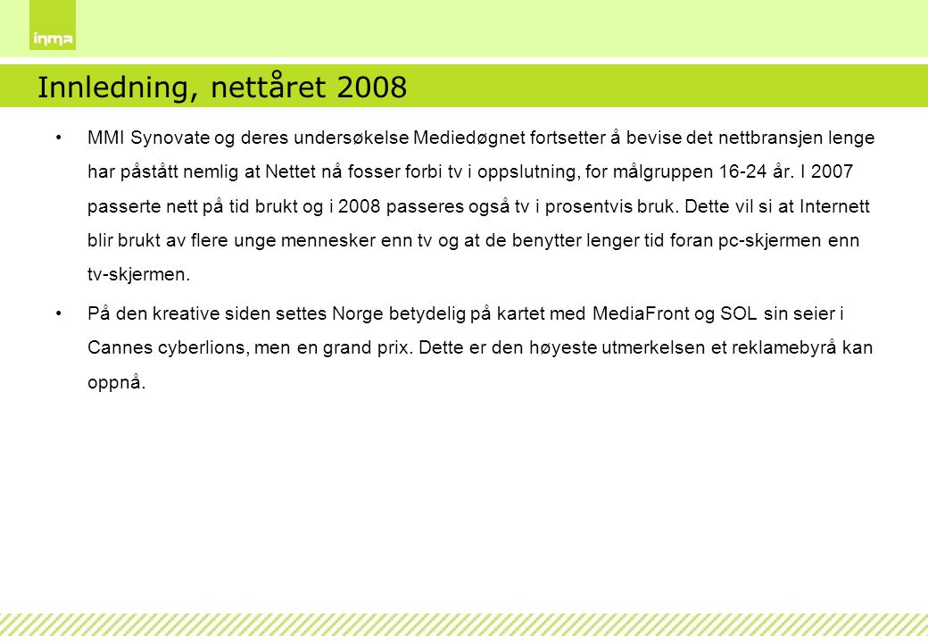 Innledning, nettåret 2008 MMI Synovate og deres undersøkelse Mediedøgnet fortsetter å bevise det nettbransjen lenge har påstått nemlig at Nettet nå fo