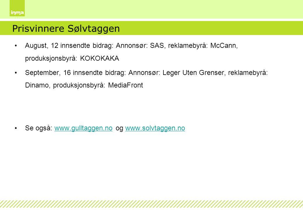 Prisvinnere Sølvtaggen August, 12 innsendte bidrag: Annonsør: SAS, reklamebyrå: McCann, produksjonsbyrå: KOKOKAKA September, 16 innsendte bidrag: Anno