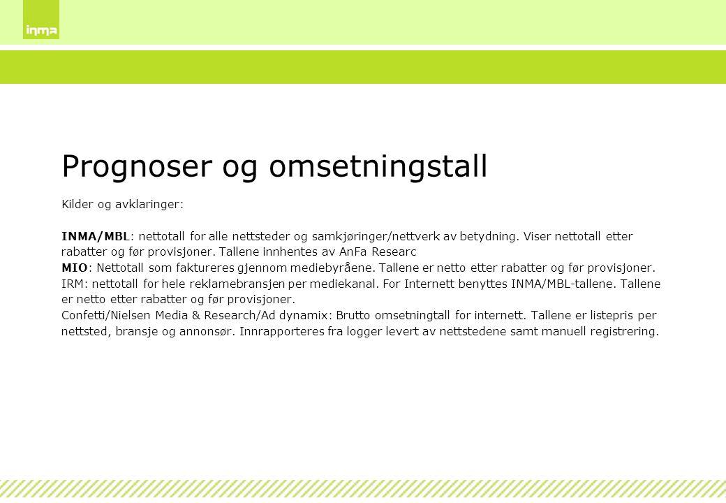 Prognoser og omsetningstall Kilder og avklaringer: INMA/MBL: nettotall for alle nettsteder og samkjøringer/nettverk av betydning. Viser nettotall ette