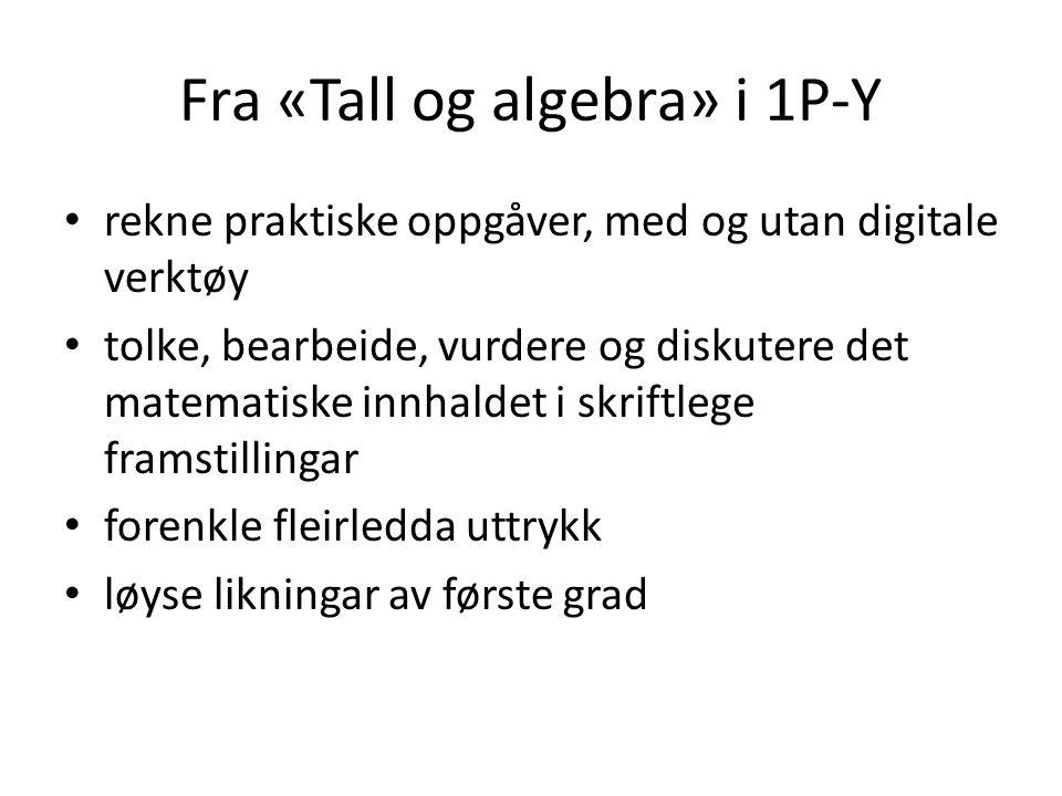 Fra «Tall og algebra» i 1P-Y rekne praktiske oppgåver, med og utan digitale verktøy tolke, bearbeide, vurdere og diskutere det matematiske innhaldet i