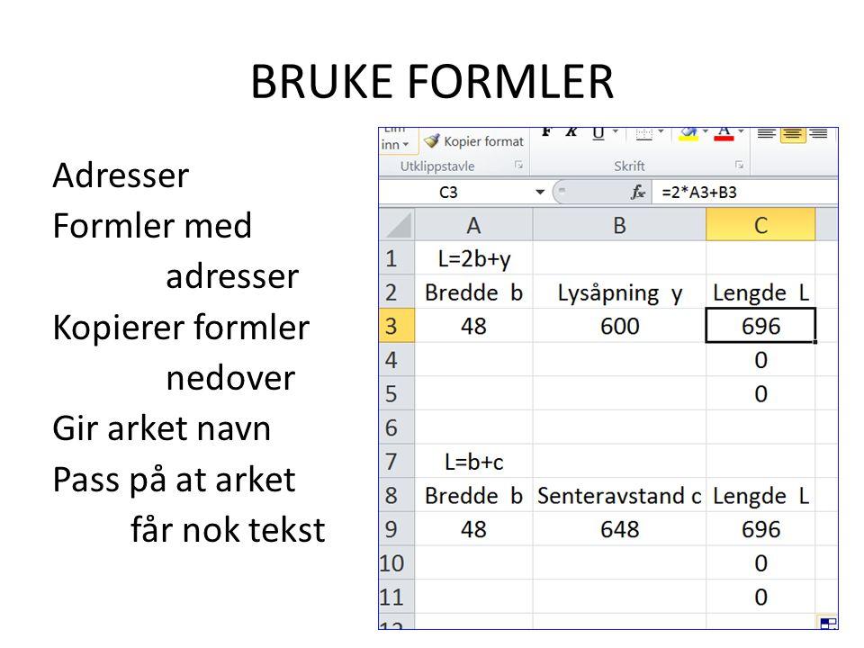 BRUKE FORMLER Adresser Formler med adresser Kopierer formler nedover Gir arket navn Pass på at arket får nok tekst
