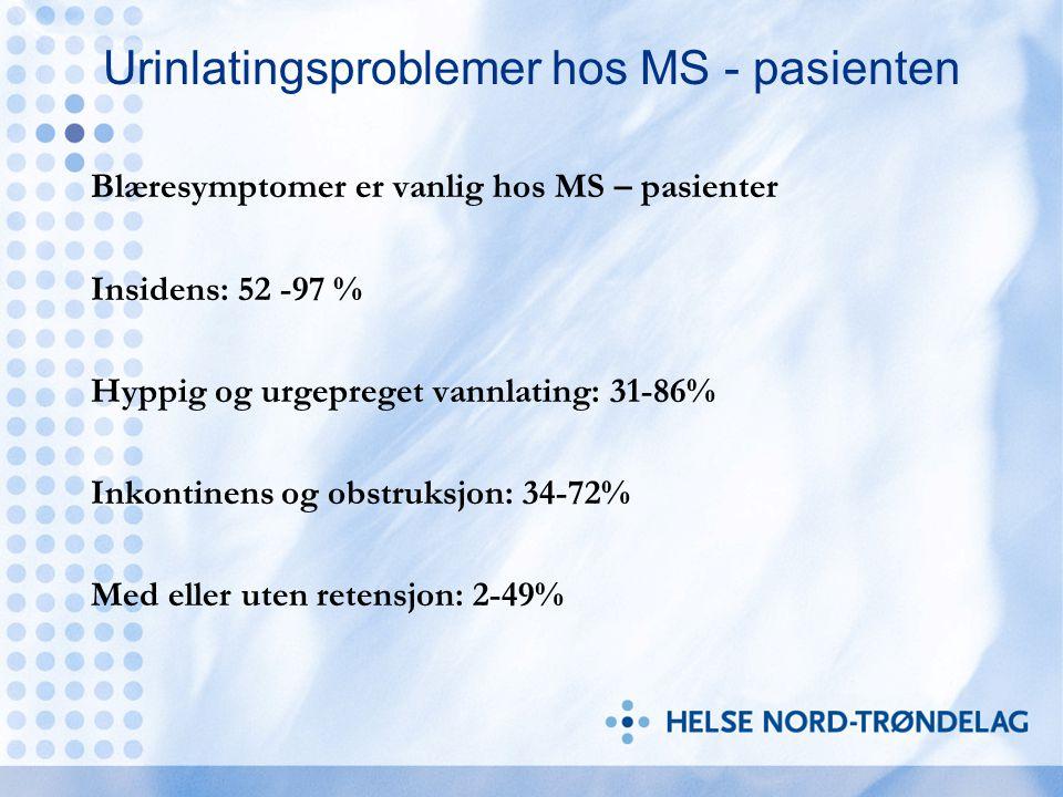 Urinlatingsproblemer hos MS - pasienten Blæresymptomer er vanlig hos MS – pasienter Insidens: 52 -97 % Hyppig og urgepreget vannlating: 31-86% Inkonti
