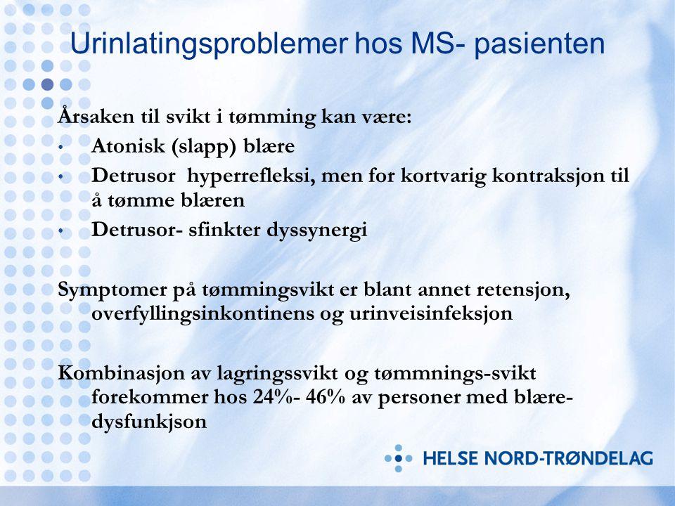 Urinlatingsproblemer hos MS- pasienten Årsaken til svikt i tømming kan være: Atonisk (slapp) blære Detrusor hyperrefleksi, men for kortvarig kontraksj