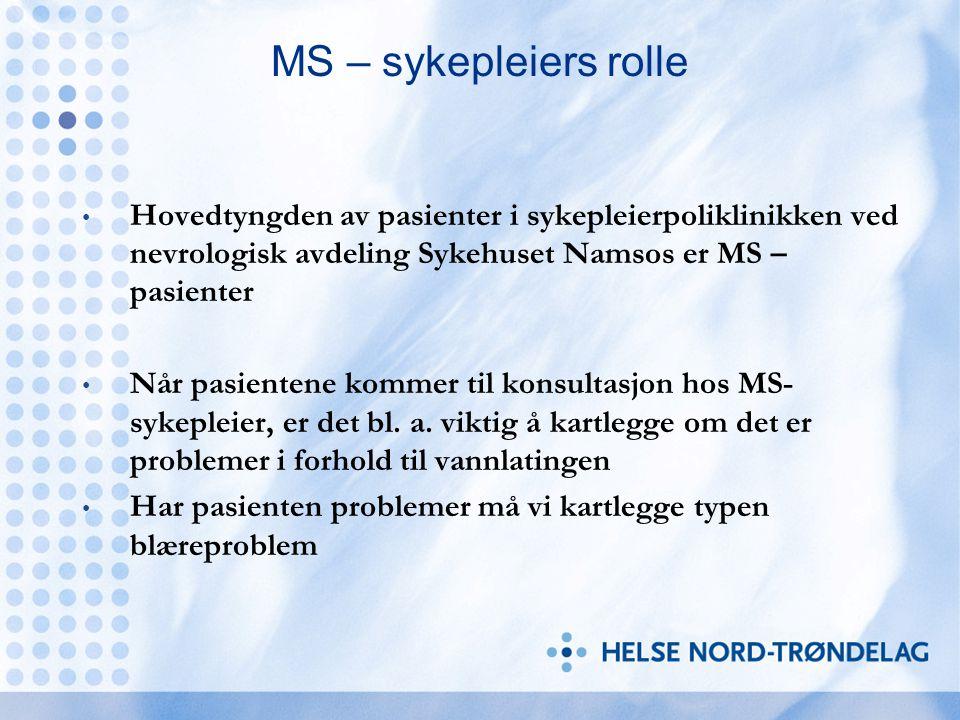 MS – sykepleiers rolle Hovedtyngden av pasienter i sykepleierpoliklinikken ved nevrologisk avdeling Sykehuset Namsos er MS – pasienter Når pasientene