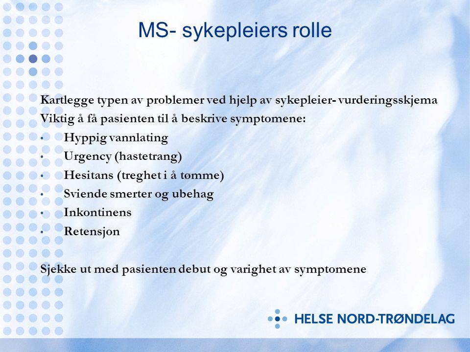 MS- sykepleiers rolle Kartlegge typen av problemer ved hjelp av sykepleier- vurderingsskjema Viktig å få pasienten til å beskrive symptomene: Hyppig v