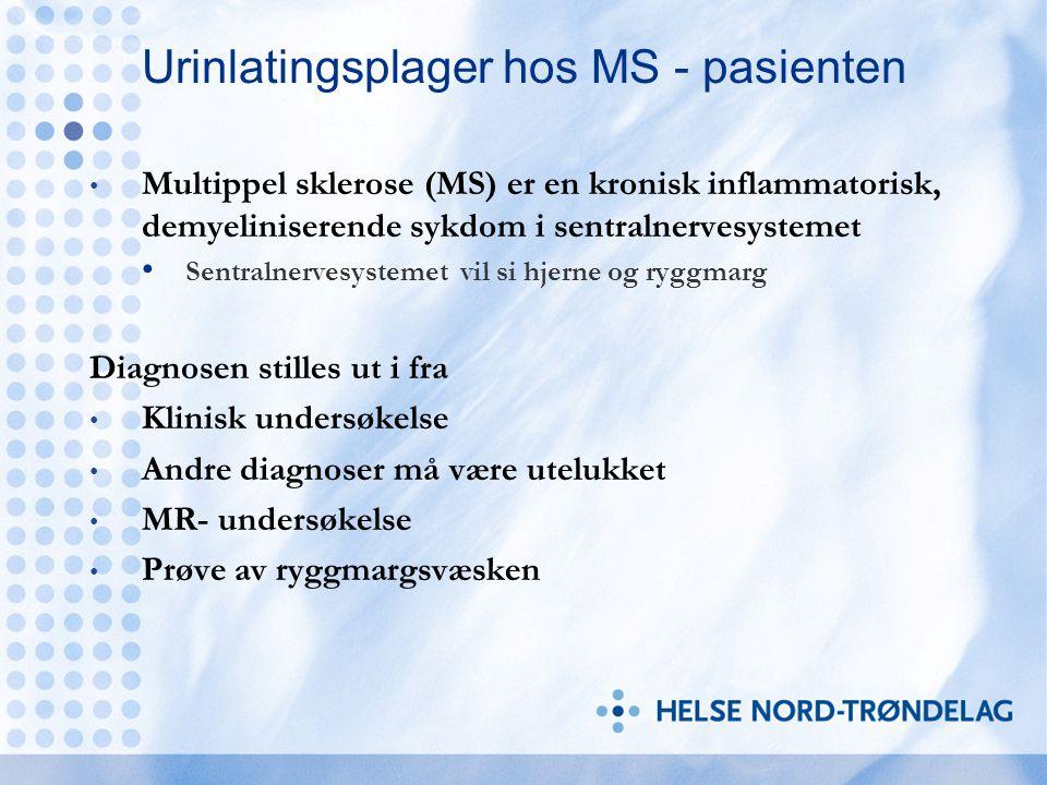 Urinlatingsplager hos MS - pasienten Multippel sklerose (MS) er en kronisk inflammatorisk, demyeliniserende sykdom i sentralnervesystemet Sentralnerve