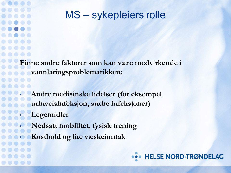 MS – sykepleiers rolle Finne andre faktorer som kan være medvirkende i vannlatingsproblematikken: Andre medisinske lidelser (for eksempel urinveisinfe