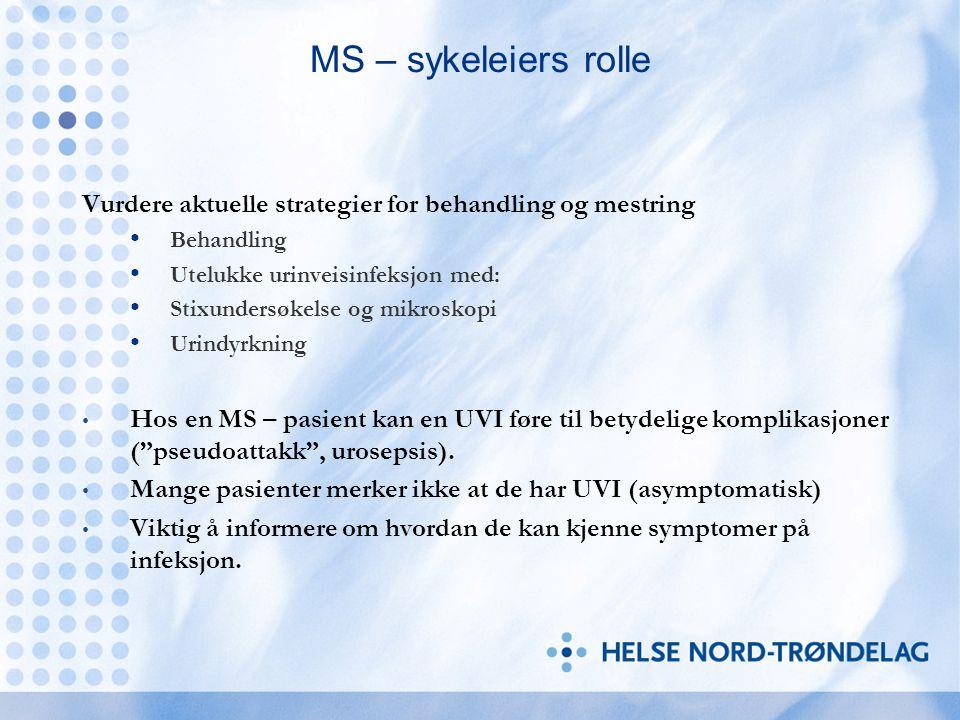 MS – sykeleiers rolle Vurdere aktuelle strategier for behandling og mestring Behandling Utelukke urinveisinfeksjon med: Stixundersøkelse og mikroskopi