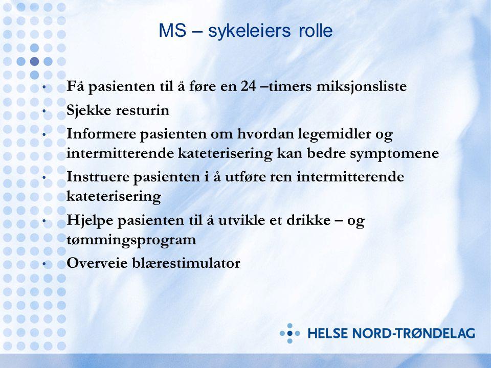 MS – sykeleiers rolle Få pasienten til å føre en 24 –timers miksjonsliste Sjekke resturin Informere pasienten om hvordan legemidler og intermitterende