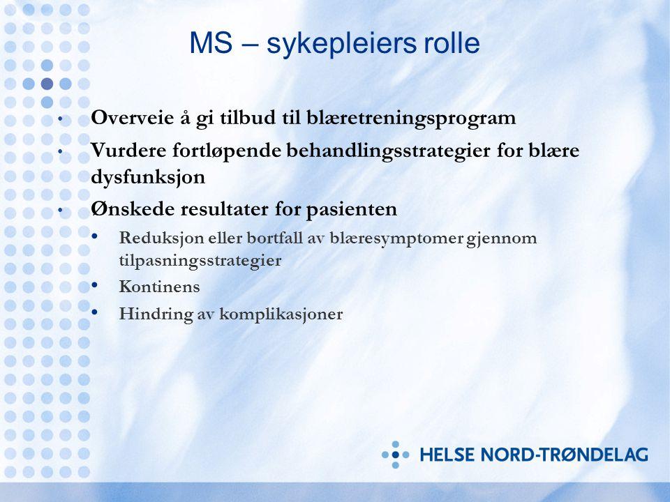 MS – sykepleiers rolle Overveie å gi tilbud til blæretreningsprogram Vurdere fortløpende behandlingsstrategier for blære dysfunksjon Ønskede resultate