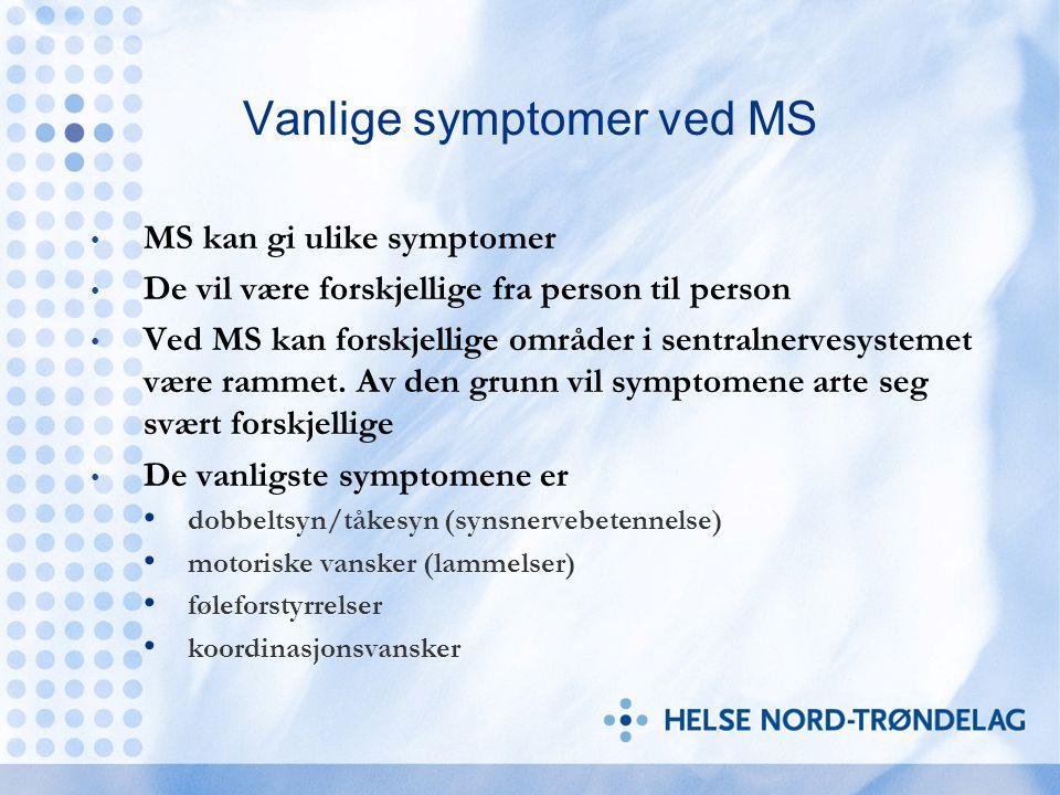 Vanlige symptomer ved MS MS kan gi ulike symptomer De vil være forskjellige fra person til person Ved MS kan forskjellige områder i sentralnervesystem
