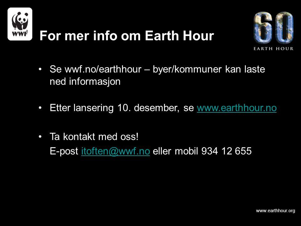 www.earthhour.org For mer info om Earth Hour Se wwf.no/earthhour – byer/kommuner kan laste ned informasjon Etter lansering 10. desember, se www.earthh