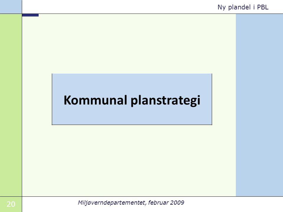 20 Miljøverndepartementet, februar 2009 Ny plandel i PBL Kommunal planstrategi