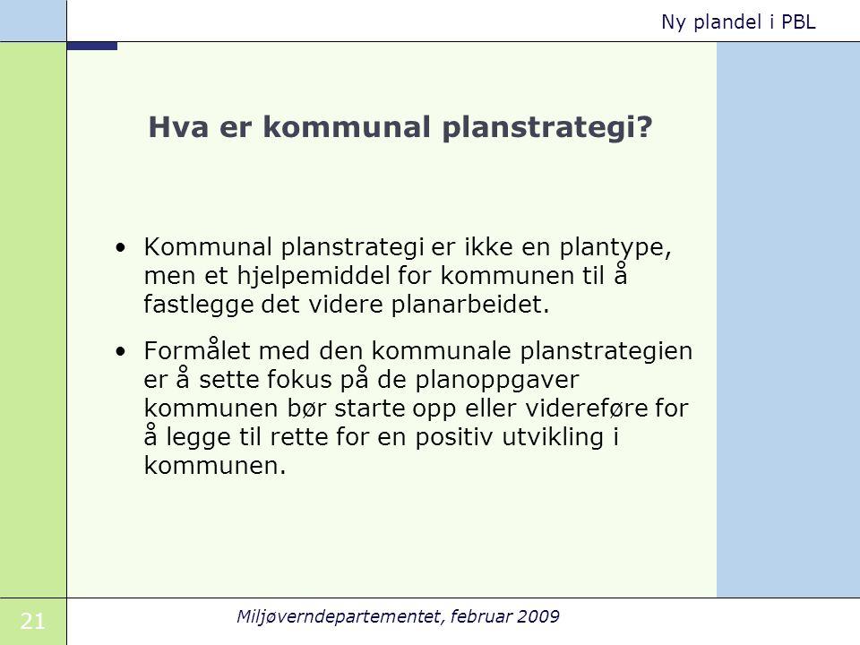 21 Miljøverndepartementet, februar 2009 Ny plandel i PBL Hva er kommunal planstrategi.