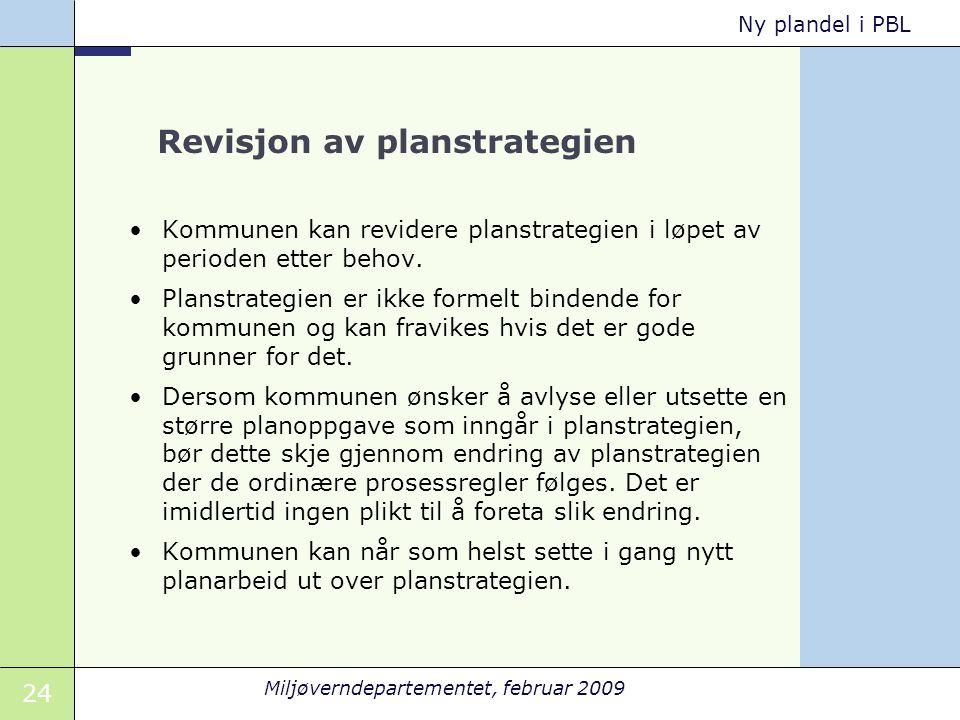 24 Miljøverndepartementet, februar 2009 Ny plandel i PBL Revisjon av planstrategien Kommunen kan revidere planstrategien i løpet av perioden etter behov.