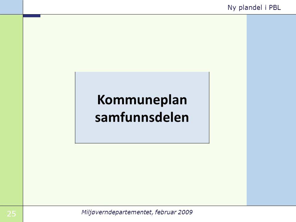 25 Miljøverndepartementet, februar 2009 Ny plandel i PBL Kommuneplan samfunnsdelen