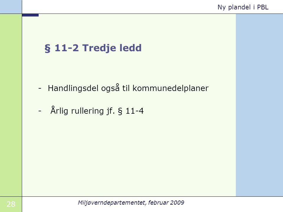 28 Miljøverndepartementet, februar 2009 Ny plandel i PBL § 11-2 Tredje ledd -Handlingsdel også til kommunedelplaner - Årlig rullering jf.