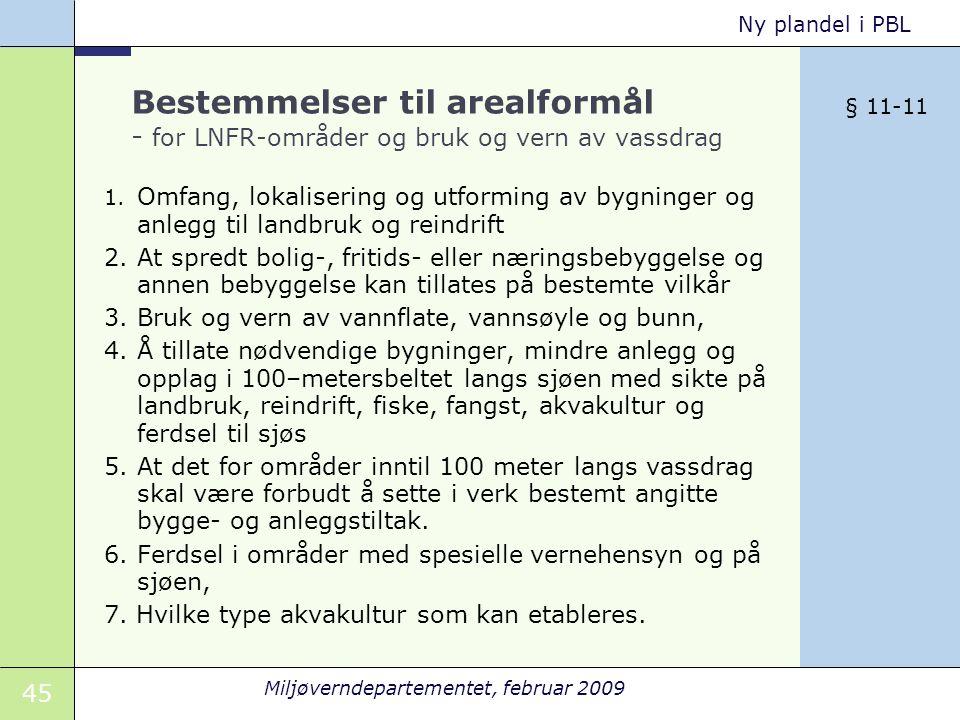 45 Miljøverndepartementet, februar 2009 Ny plandel i PBL Bestemmelser til arealformål - for LNFR-områder og bruk og vern av vassdrag 1.