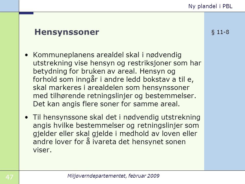 47 Miljøverndepartementet, februar 2009 Ny plandel i PBL Hensynssoner Kommuneplanens arealdel skal i nødvendig utstrekning vise hensyn og restriksjoner som har betydning for bruken av areal.