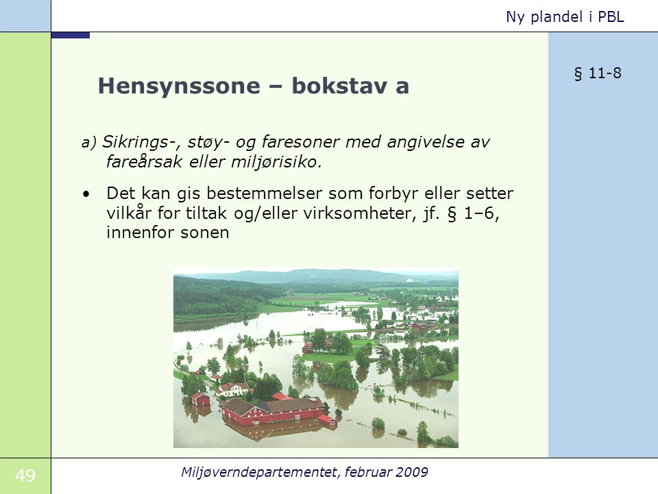 49 Miljøverndepartementet, februar 2009 Ny plandel i PBL Hensynssone – bokstav a a) Sikrings-, støy- og faresoner med angivelse av fareårsak eller miljørisiko.