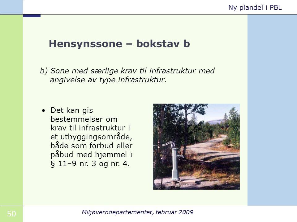 50 Miljøverndepartementet, februar 2009 Ny plandel i PBL Hensynssone – bokstav b b) Sone med særlige krav til infrastruktur med angivelse av type infrastruktur.