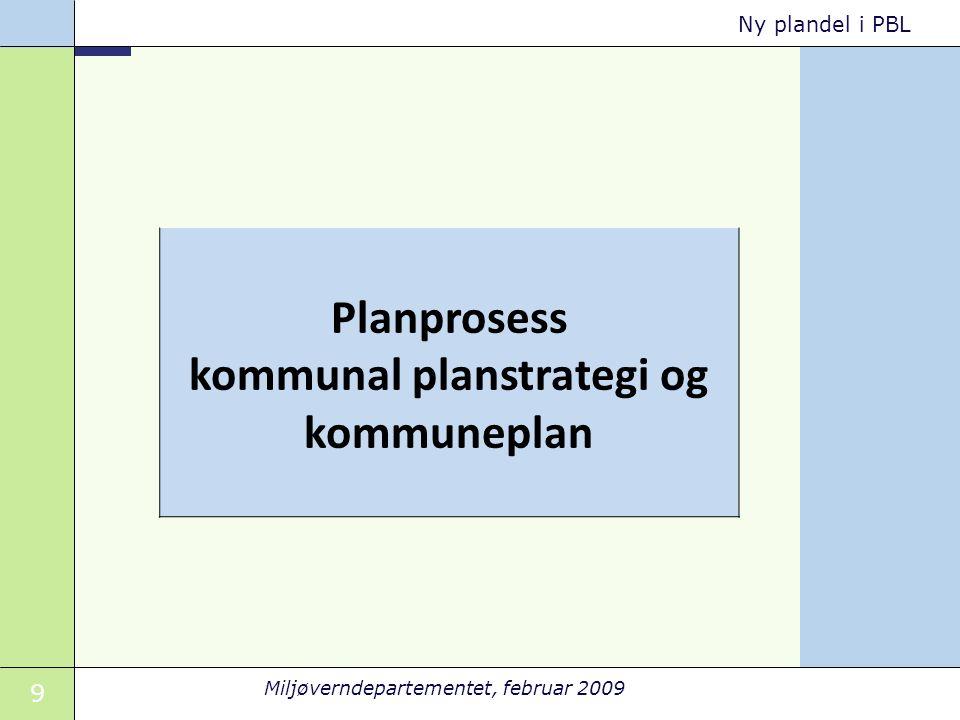 9 Miljøverndepartementet, februar 2009 Ny plandel i PBL Planprosess kommunal planstrategi og kommuneplan