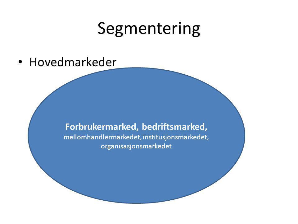 Segmentering Hovedmarkeder Forbrukermarked, bedriftsmarked, mellomhandlermarkedet, institusjonsmarkedet, organisasjonsmarkedet