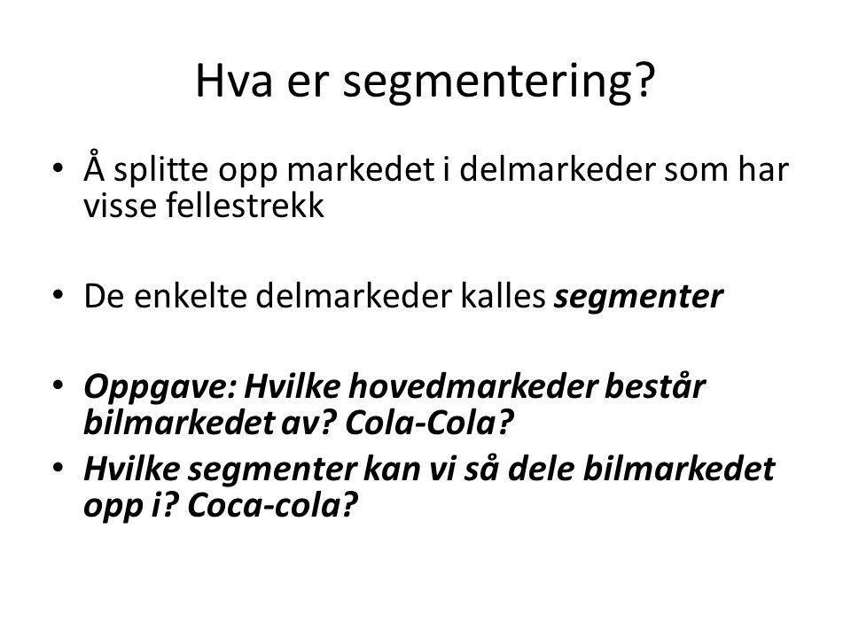 Hva er segmentering? Å splitte opp markedet i delmarkeder som har visse fellestrekk De enkelte delmarkeder kalles segmenter Oppgave: Hvilke hovedmarke