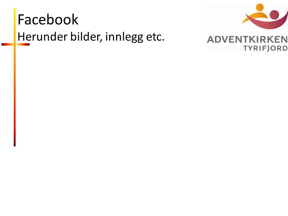 Facebook Herunder bilder, innlegg etc.