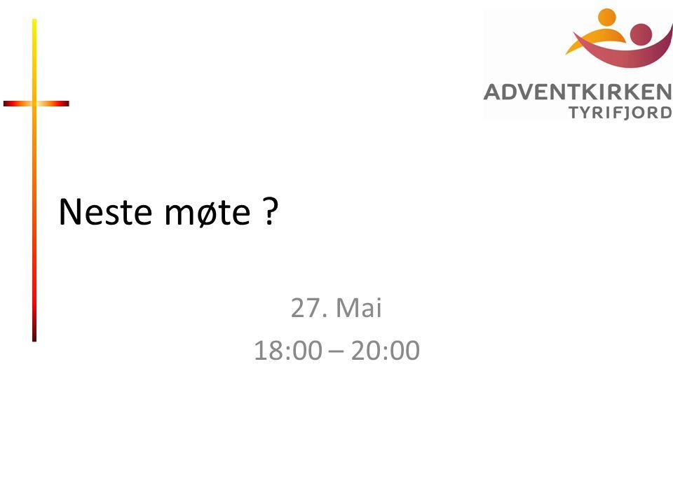 Neste møte ? 27. Mai 18:00 – 20:00
