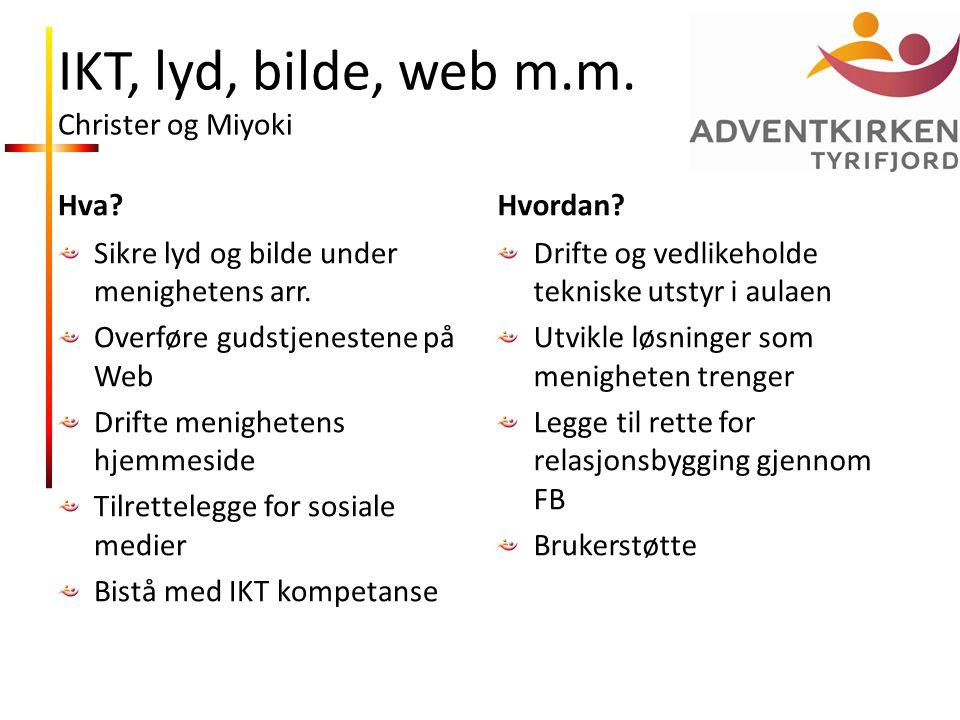 IKT, lyd, bilde, web m.m.Christer og Miyoki Hva. Sikre lyd og bilde under menighetens arr.