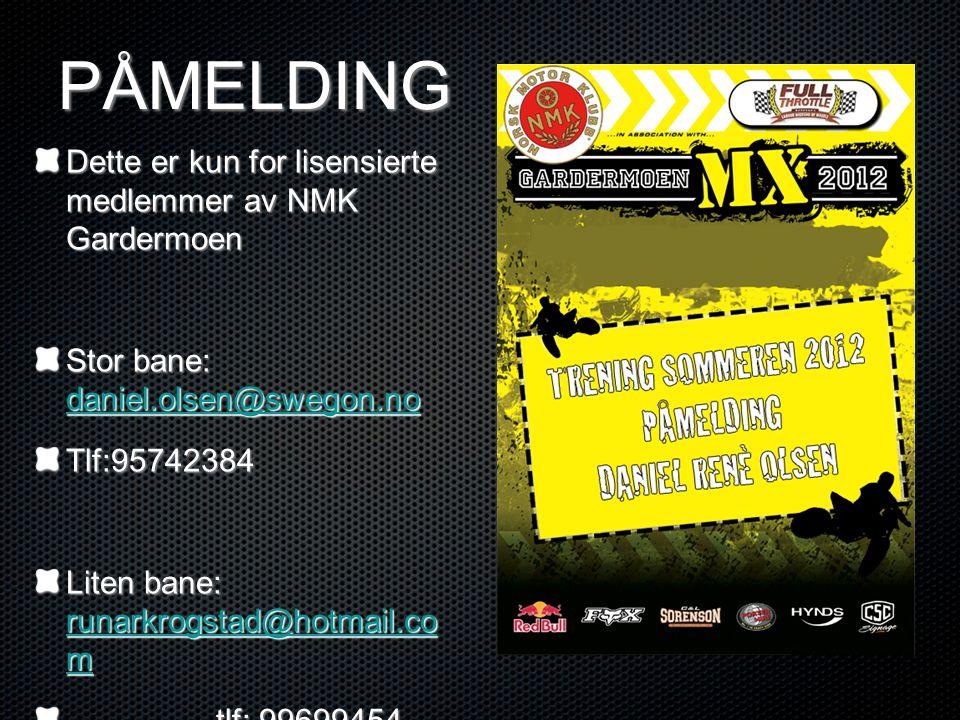 PÅMELDING Dette er kun for lisensierte medlemmer av NMK Gardermoen Stor bane: daniel.olsen@swegon.no daniel.olsen@swegon.no Tlf:95742384 Liten bane: r