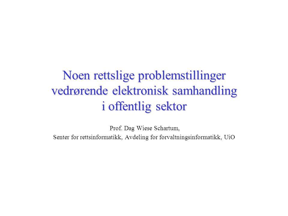 Noen rettslige problemstillinger vedrørende elektronisk samhandling i offentlig sektor Prof.