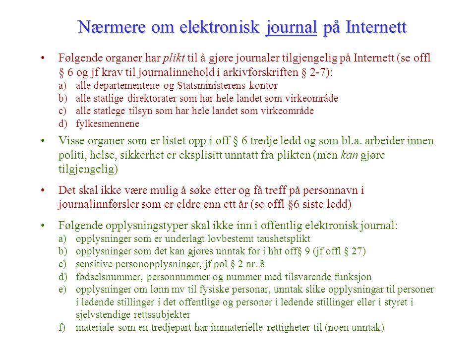 Nærmere om elektronisk journal på Internett Følgende organer har plikt til å gjøre journaler tilgjengelig på Internett (se offl § 6 og jf krav til jou