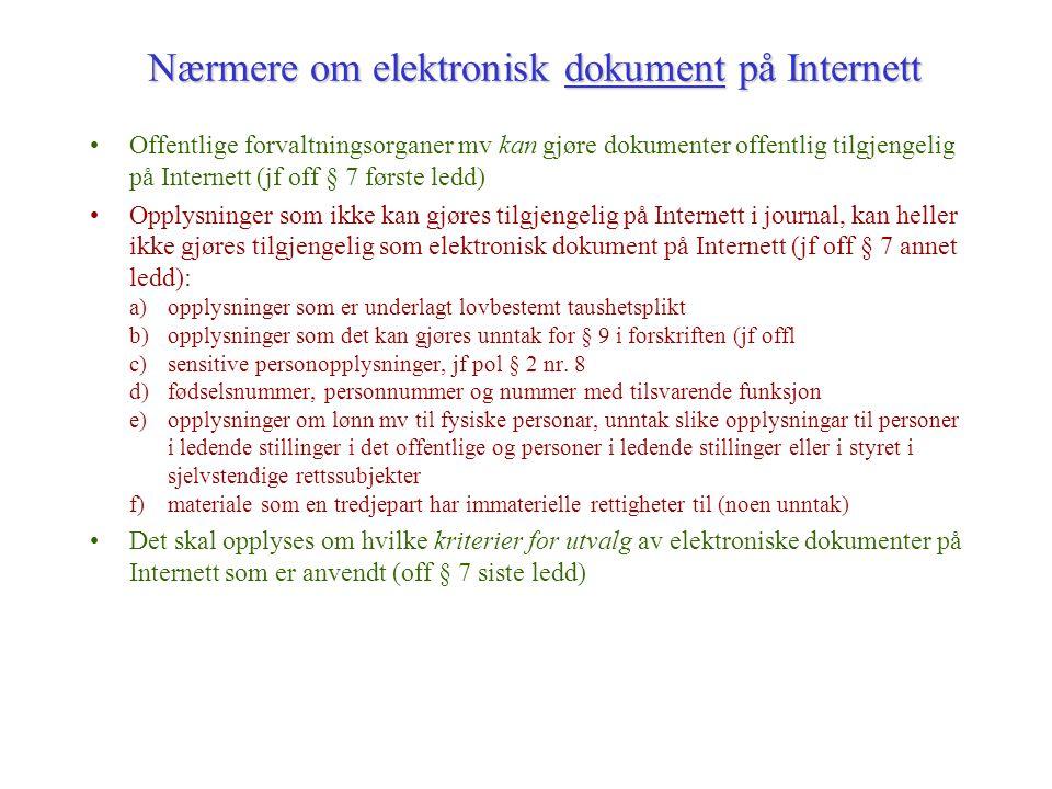 Offentlige forvaltningsorganer mv kan gjøre dokumenter offentlig tilgjengelig på Internett (jf off § 7 første ledd) Opplysninger som ikke kan gjøres t