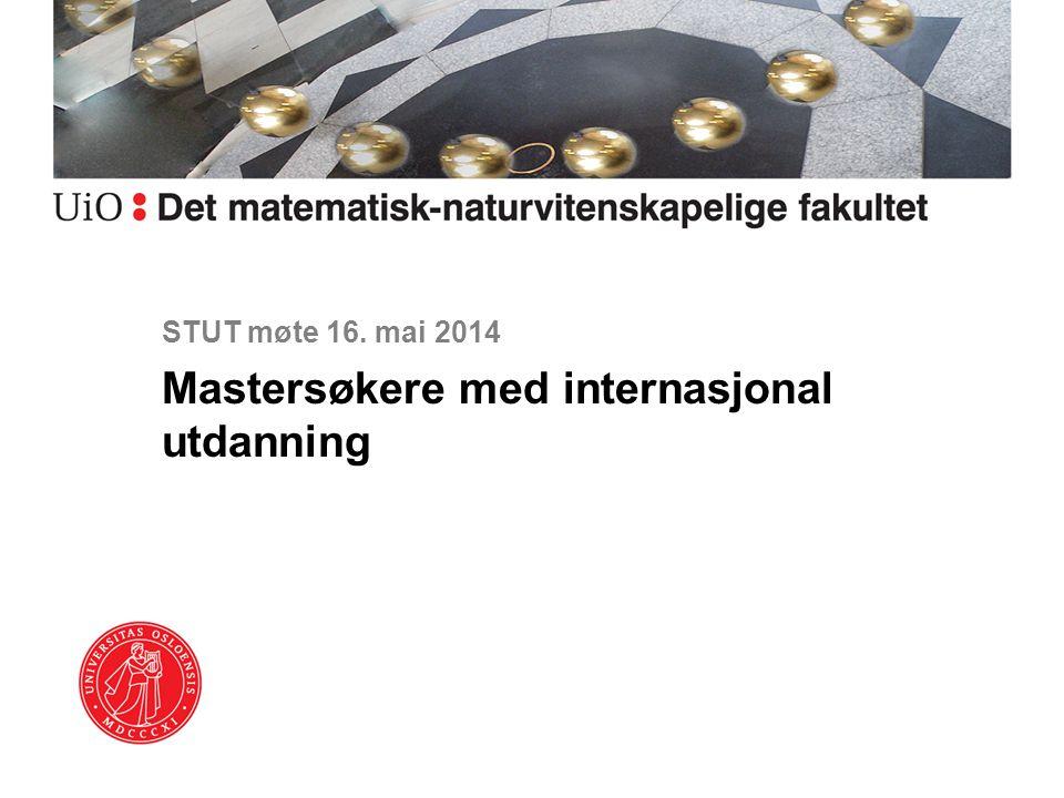 STUT møte 16. mai 2014 Mastersøkere med internasjonal utdanning