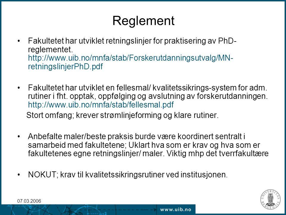 07.03.2006 Reglement Fakultetet har utviklet retningslinjer for praktisering av PhD- reglementet. http://www.uib.no/mnfa/stab/Forskerutdanningsutvalg/