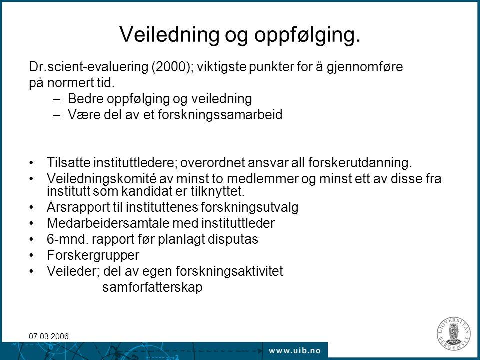 07.03.2006 Veiledning og oppfølging. Dr.scient-evaluering (2000); viktigste punkter for å gjennomføre på normert tid. –Bedre oppfølging og veiledning