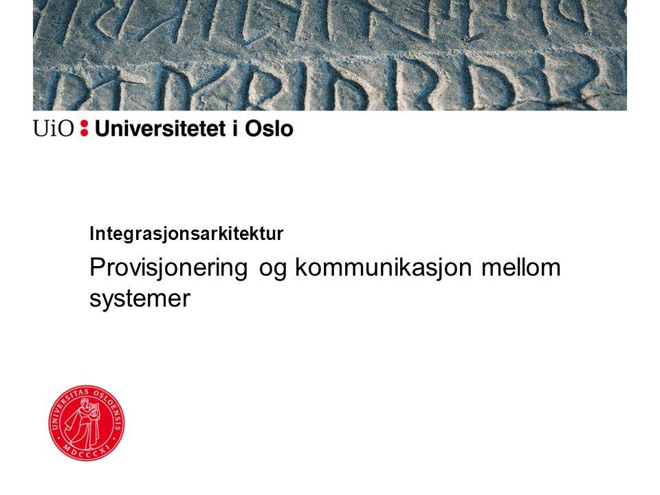 Integrasjonsarkitektur Provisjonering og kommunikasjon mellom systemer