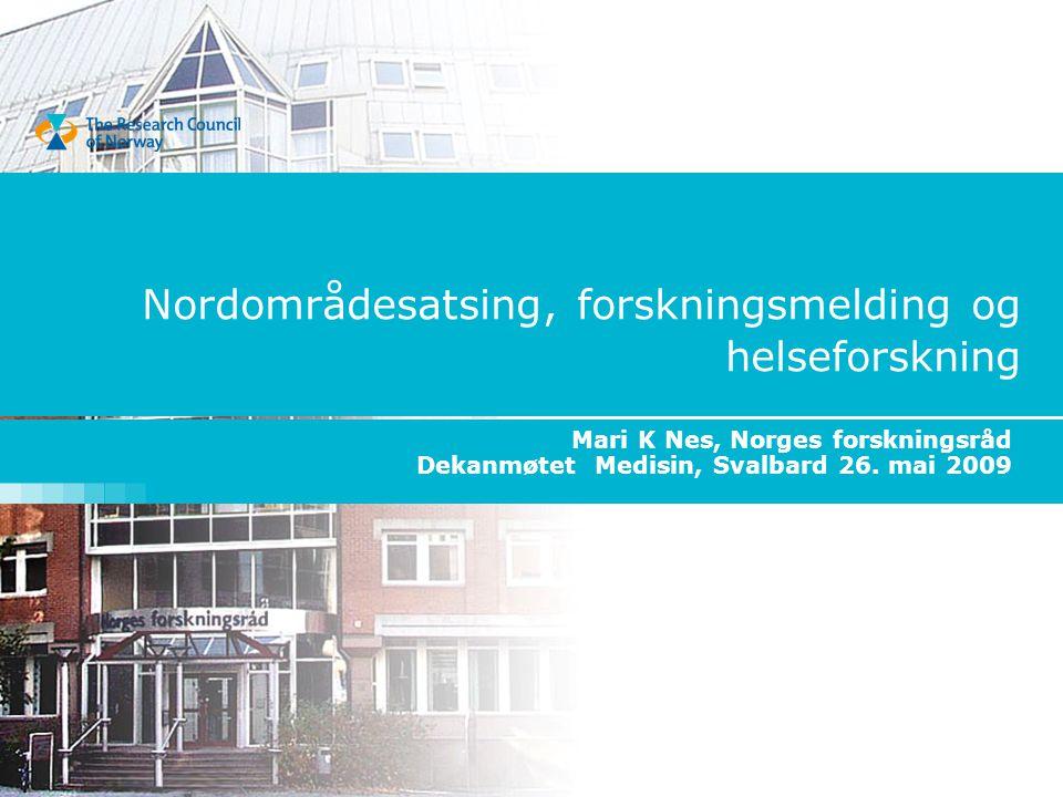 Nordområdesatsing, forskningsmelding og helseforskning Mari K Nes, Norges forskningsråd Dekanmøtet Medisin, Svalbard 26.