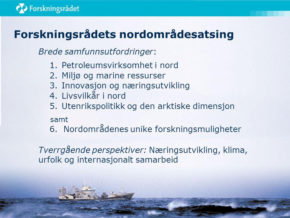 Forskningsrådets nordområdesatsing Brede samfunnsutfordringer: 1.Petroleumsvirksomhet i nord 2.Miljø og marine ressurser 3.Innovasjon og næringsutvikling 4.Livsvilkår i nord 5.Utenrikspolitikk og den arktiske dimensjon samt 6.