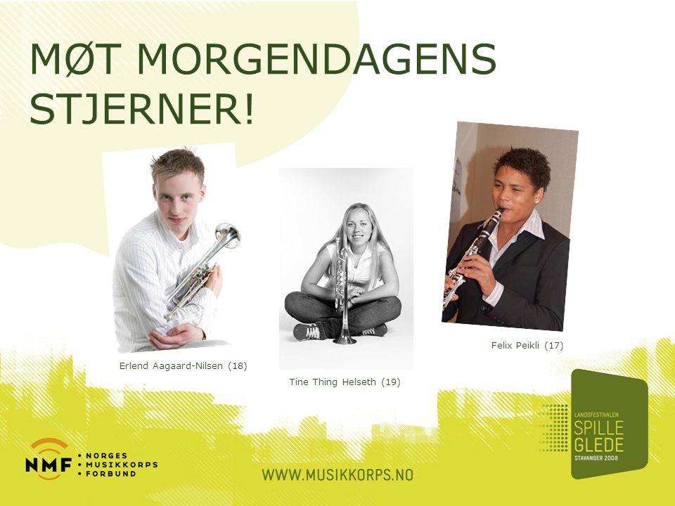 MØT MORGENDAGENS STJERNER! Erlend Aagaard-Nilsen (18) Felix Peikli (17) Tine Thing Helseth (19)