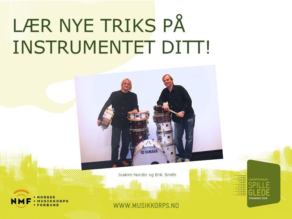 LÆR NYE TRIKS PÅ INSTRUMENTET DITT! Joakim Nordin og Erik Smith