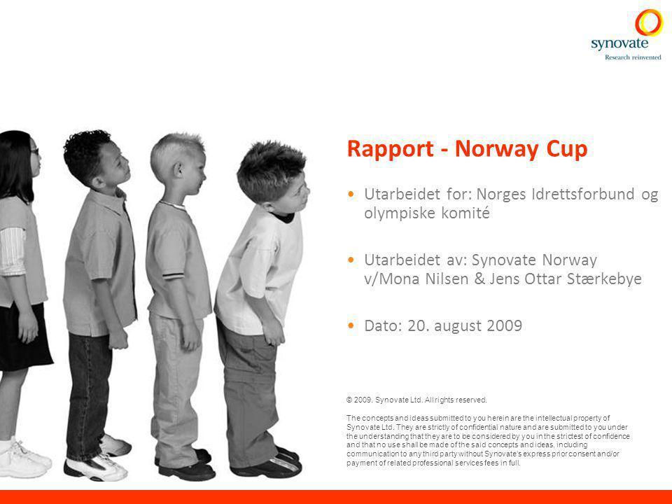 © Synovate 2009 1 Formål: Kartlegge holdninger til å drive idrett Målgruppe/utvalg: Utøvere, foresatte og trenere på Norway Cup 2009 Tidsperiode (Feltarbeid): 26.