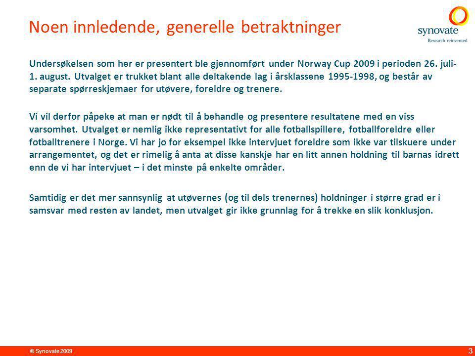 © Synovate 2009 3 Noen innledende, generelle betraktninger Undersøkelsen som her er presentert ble gjennomført under Norway Cup 2009 i perioden 26. ju