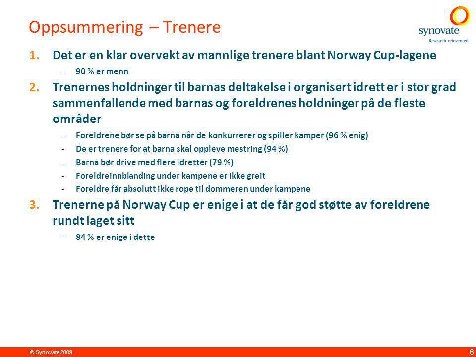 © Synovate 2009 6 Oppsummering – Trenere 1.Det er en klar overvekt av mannlige trenere blant Norway Cup-lagene -90 % er menn 2.Trenernes holdninger ti