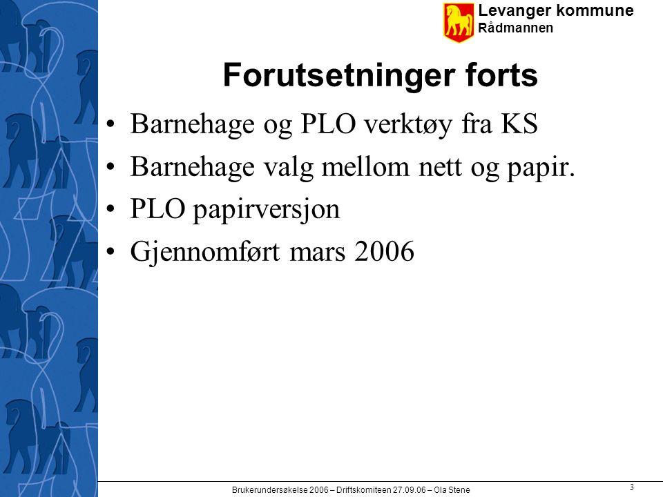 Levanger kommune Rådmannen Brukerundersøkelse 2006 – Driftskomiteen 27.09.06 – Ola Stene 3 Forutsetninger forts Barnehage og PLO verktøy fra KS Barnehage valg mellom nett og papir.