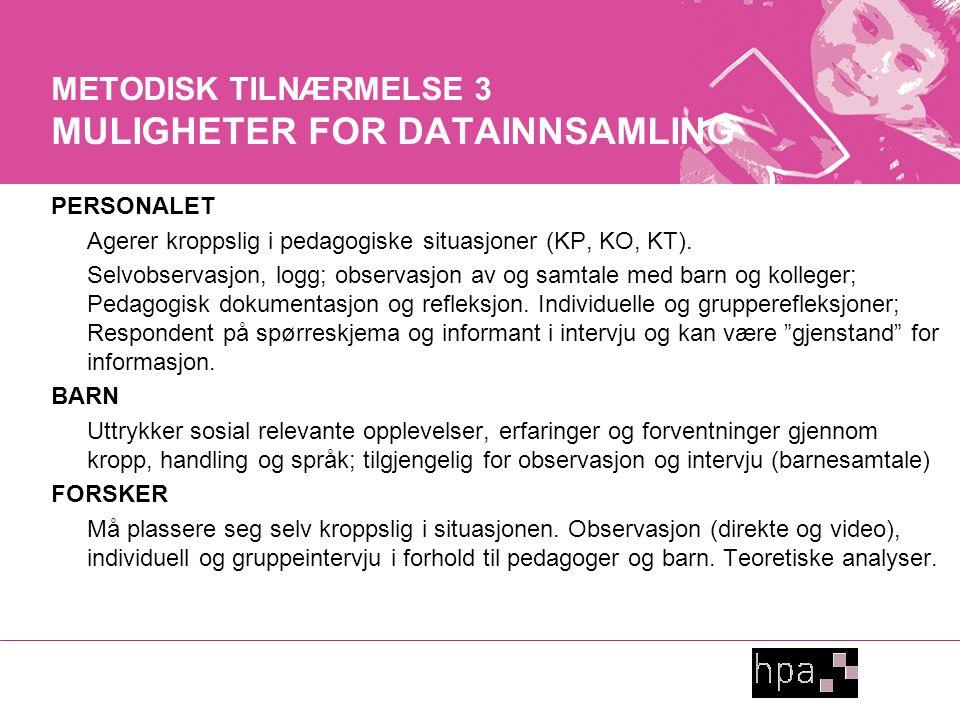 METODISK TILNÆRMELSE 3 MULIGHETER FOR DATAINNSAMLING PERSONALET Agerer kroppslig i pedagogiske situasjoner (KP, KO, KT).
