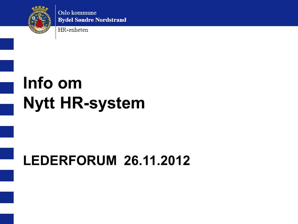 Info om Nytt HR-system LEDERFORUM 26.11.2012 Oslo kommune Bydel Søndre Nordstrand HR-enheten